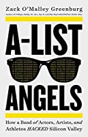 A-List Angels: How a Band of Actors, Artists, and Athletes Hacked Silicon Valley