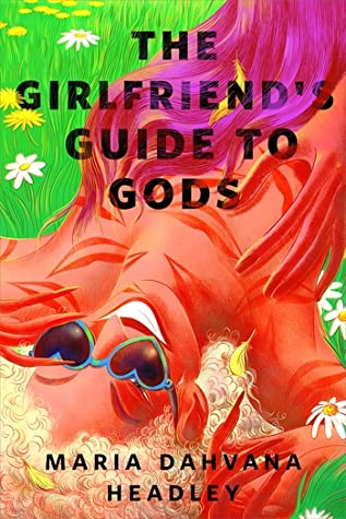 The Girlfriend's Guide to Gods by Maria Dahvana Headley