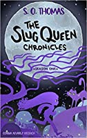 The Slug Queen Chronicles: Season One
