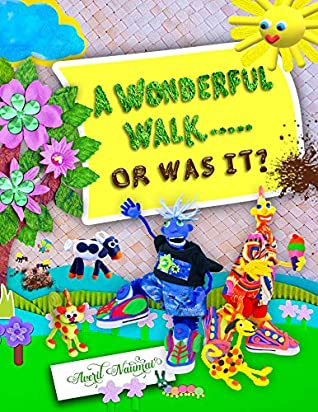 A Wonderful Walk … or was it?: 1st picture book for Zazzoria Land based on Za Town characters incorporating scrap-booking art for Preschool kids and children aged 2-4 years, ages 3-5 and ages 6-8.