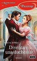 Diventare una duchessa (I Romanzi Passione)