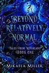 Beyond Relatively Normal (Tales from Neverland #1)