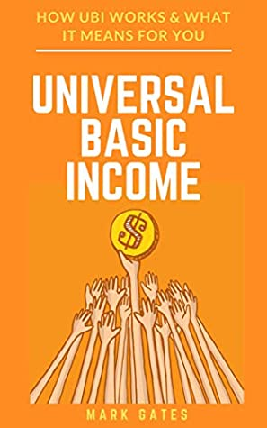 Universal Basic Income: How UBI Works & What It Means For You (UBI Impact on America, Jobs, the Economy, Capitalism, Welfare and Technology)