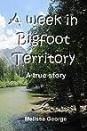 A week in Bigfoot Territory