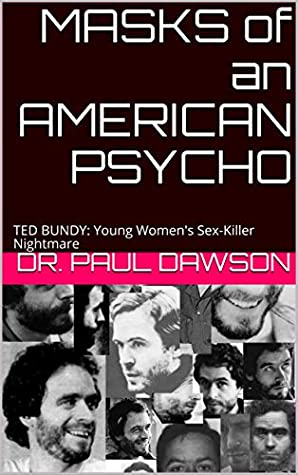 Masks Of An American Psycho Ted Bundy Young Women S Sex Killer Nightmare By Dr Paul Dawson The story of ted bundy's death by electric chair is a shocking saga that took years to unfold. goodreads