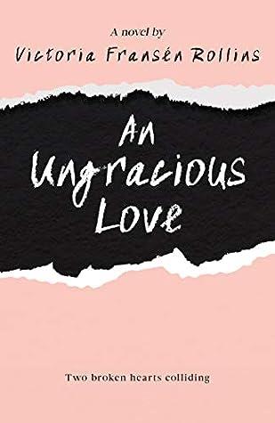 An ungracious love by Victoria Fransén Rollins