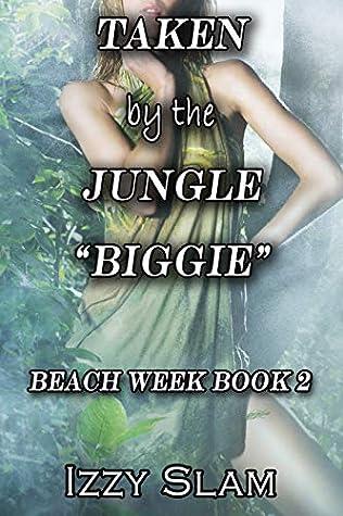 """Taken by the Jungle """"Biggie"""" : Beach Week Book 2"""