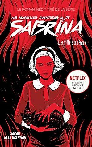 Les Nouvelles Aventures de Sabrina - La Fille du Chaos: Livre 2 dérivé de la série Netflix