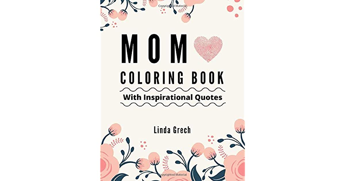 Mom Coloring Book With Inspirational Quotes The Gift For Coloring For Amazing Mommy S Relaxation From Daughter Son Kids Friend In Law Present Mother S Day Anniversary Stocking Stuffers By Linda Grech