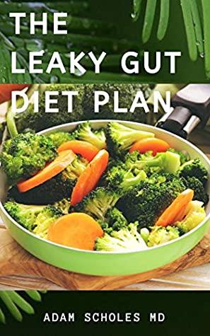 THE LEAKY GUT DIET COOKBOOK: A Complete Dietitians Study Of Leaky Gut And How To Use Diet To Cure It Includes Recipes, Food List And Meal Plans