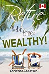 How to Retire Debt-Free & Wealthy!: Finance Coach Christine Ibbotson Reveals the Secrets, Tricks and Techniques of How Clients Become Millionaires