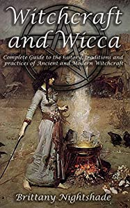 Witchcraft and Wicca for Beginners: The Complete Guide for the Beginner Witch: Wiccan History, Finding a Path, Magic Spell and Ritual Crafting, Divination, Runes, and More.
