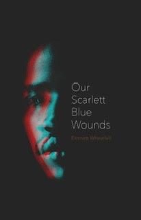 Our Scarlet Blue Wounds Emmett Wheatfall