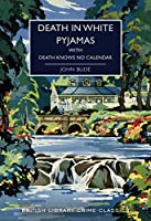 Death in White Pyjamas / Death Knows No Calendar (British Library Crime Classics)