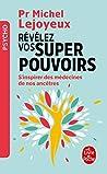 Révélez vos super-pouvoirs: S'inspirer des médecines de nos ancêtres (Psychologie et Développement personnel)
