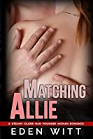 Matching Allie: A Steamy Older Man-Younger Woman Romance (College Secrets)