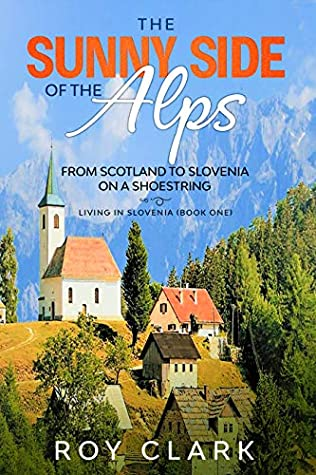 The Sunny Side of the Alps: From Scotland to Slovenia on a Shoestring