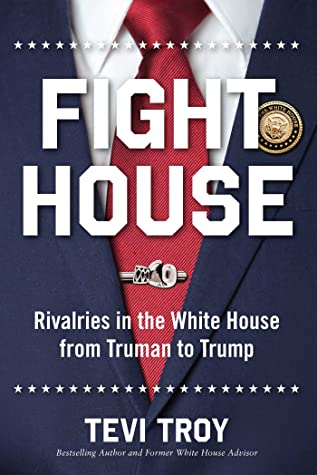 Fight House: Rivalries in the White House from Truman to Trump
