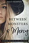 Between Monsters and Mercy: An Inspiring True Story of a Soul Lost and Found
