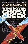 Wings Over Ghost Creek by A.W. Baldwin