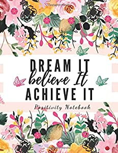 Dream It Believe It Achieve It: Optimistic Inspirational Thoughts Quotes inside Happy Journal Inspirational Notebook for Women The Notebook of ... Finding joy in every day, Gratitude Journal