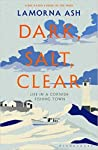 Dark, Salt, Clear by Lamorna Ash
