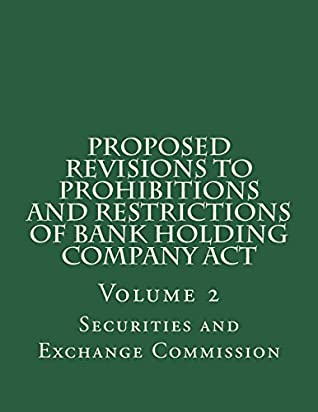 Proposed Revisions to Prohibitions and Restrictions of Bank Holding Company Act: Volume 2