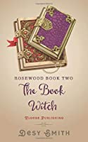 The Book Witch: Rosewood Series Book Two (Rosewood Book Two)