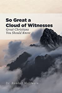 So Great a Cloud of Witnesses: Great Christians You Should Know