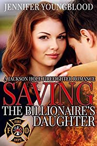 Saving the Billionaire's Daughter (Jackson Hole Firefighter #1)