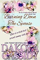 Burning Down The Spouse (Ex-Trophy Wives Book 2)