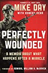 Perfectly Wounded: A Memoir About What Happens After a Miracle