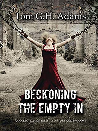Beckoning The Empty In: A collection of tales to disturb and provoke