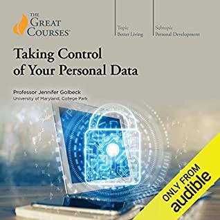 The Great Courses -  Taking Control of Your Personal Data - Jennifer Golbeck, PhD