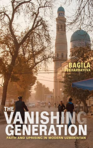 The Vanishing Generation: Faith and Uprising in Modern Uzbekistan