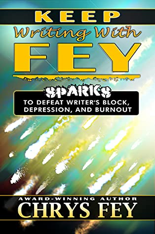 Keep Writing with Fey: Sparks to Defeat Writer's Block, Depression, and Burnout