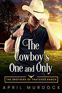 The Cowboy's One and Only (The Brothers of Thatcher Ranch #1)