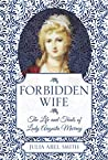 Forbidden Wife: The Life and Trials of Lady Augusta Murray