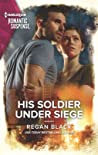 His Soldier Under Siege (The Riley Code #2)