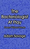 The Bacteriologist At Play: Poems Without Homes