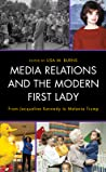 Media Relations and the Modern First Lady: From Jacqueline Kennedy to Melania Trump