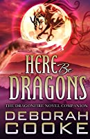 Here Be Dragons: The Dragonfire Novels Companion