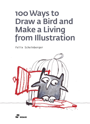 100 Ways to Draw a Bird and Make a Living from Illustration by Felix Scheinberger