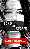 Echo of Escape: A Novel of Misogyny, Tragedy, and Unconditional Love