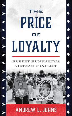The Price of Loyalty: Hubert Humphrey's Vietnam Conflict