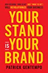 """Your Stand Is Your Brand: Unleashing the Power of """"who You Are"""" to Transform Your Business"""