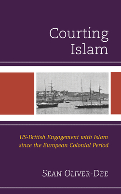 Courting Islam: Us-British Engagement with Islam Since the European Colonial Period