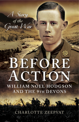 Before Action A William Noel Hodgdon and the 9th Devons, a story of the Great War