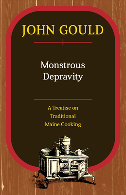 Monstrous Depravity: A Treatise on Traditional Maine Cooking