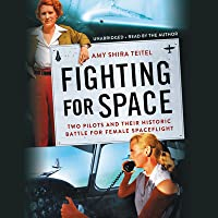 Fighting for Space Lib/E: Two Pilots and Their Historic Battle for Female Spaceflight